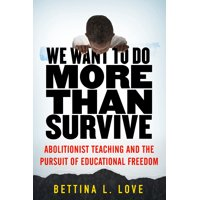 We Want to Do More Than Survive: Abolitionist Teaching and the Pursuit of Educational Freedom (Paperback)