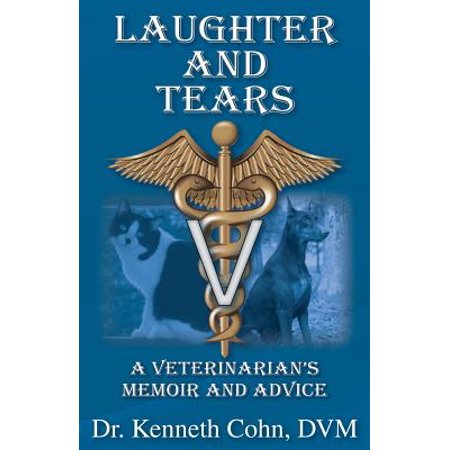 Laughter and Tears : A Veterinarian's Memoir and Advice
