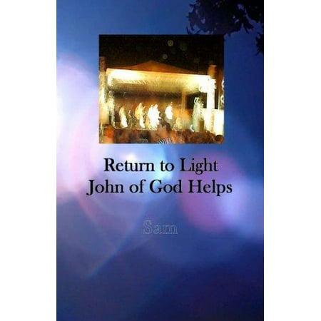Return To Light  John Of God Helps