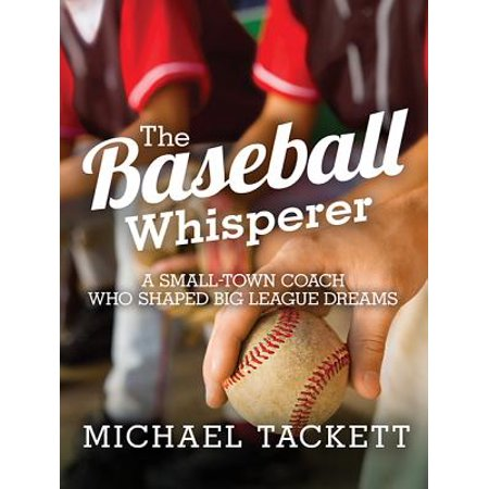 The Baseball Whisperer : A Small-Town Coach Who Shaped Big League (On The Town With The League Of Gentlemen)