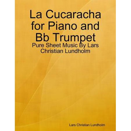 La Cucaracha for Piano and Bb Trumpet - Pure Sheet Music By Lars Christian  Lundholm - eBook