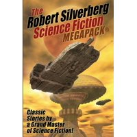 The Robert Silverberg Science Fiction Megapack(r)