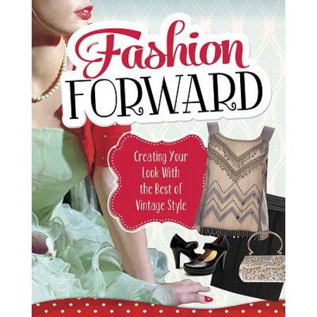 Fashion Forward : Creating Your Look with the Best of Vintage (Best Forward Looking Sonar)