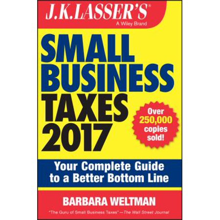 J  K  Lassers Small Business Taxes 2017  Your Complete Guide To A Better Bottom Line