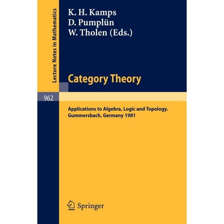Lecture Notes in Mathematics: Category Theory: Applications to Algebra, Logic and Topology (Paperback) Category Theory: Applications to Algebra, Logic and Topology