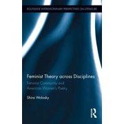 Feminist Theory Across Disciplines : Feminist Community and American Women's Poetry