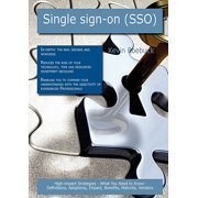 Single Sign-On (Sso) : High-Impact Strategies - What You Need to Know: Definitions, Adoptions, Impact, Benefits, Maturity, Vendors