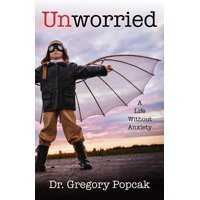 Unworried: A Life Without Anxiety (Paperback)