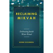 Reclaiming Mikvah : Embracing Jewish Water Ritual