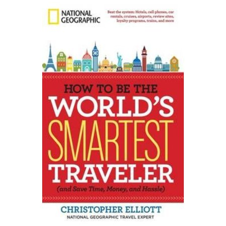How to Be the World's Smartest Traveler and Save Time, Money, and Hassle