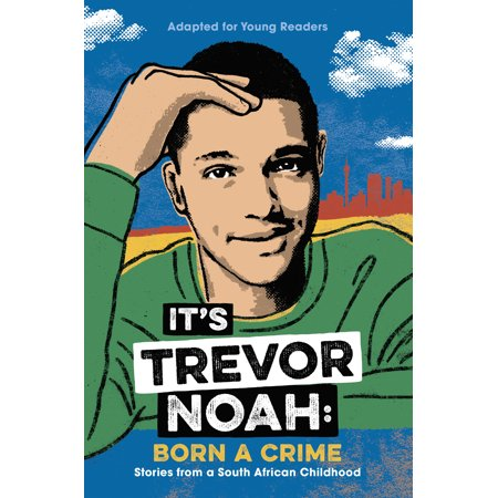 It's Trevor Noah: Born a Crime : Stories from a South African Childhood (Adapted for Young