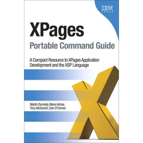 Xpages Portable Command Guide : A Compact Resource to Xpages Application Development and the Xsp Language