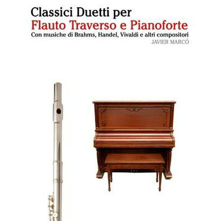 Classici Duetti Per Flauto Traverso E Pianoforte : Facile Flauto Traverso! Con Musiche Di Brahms, Handel, Vivaldi E Altri Compositori