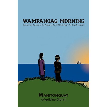 Wampanoag Morning : Stories from the Land of the People of the First Light Before the English (First People To Land On The Moon)