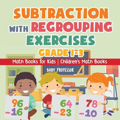 Subtraction with Regrouping Exercises - Grade 1-3 - Math Books for Kids Children's Math Books