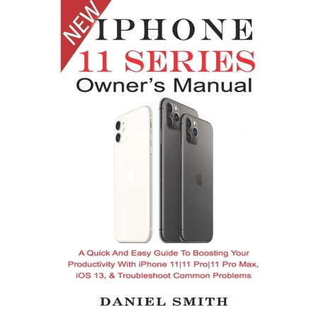 iPHONE 11 Series OWNER'S MANUAL : A Quick And Easy Guide to Boosting your Productivity With iPhone 11-11 Pro-11 Pro Max, iOS 13 & Troubleshoot Common Problems (Paperback)