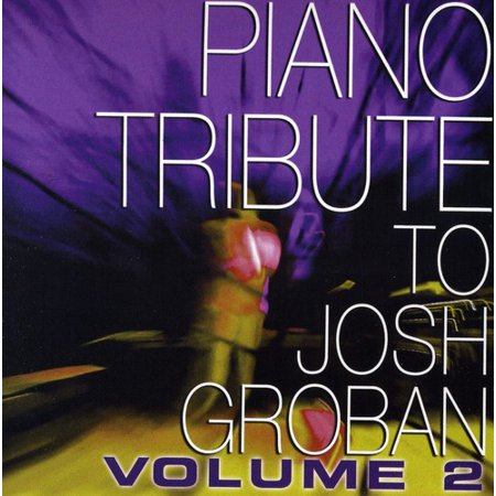 Piano Tribute To Josh Groban  Vol  2