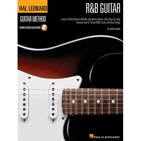 R&B Guitar Method: Learn to Play Classic Rhythm and Blues Guitar with Step-By-Step Lessons and 31 Great Songs