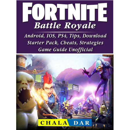 Fortnite Battle Royale, Android, IOS, PS4, Tips, Download, Starter Pack, Cheats, Strategies, Game Guide Unofficial - (The Best Open World Games For Android)