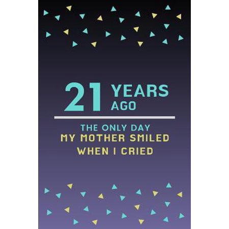 21 Years ago the only day my Mother smiled when I cried: Mother Appreciation Quote 21st Birthday Journal / Notebook / Diary / Gift or Present for Kids