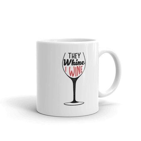 Funny Humor Novelty They Whine I Wine Drinking 11oz Ceramic Coffee Tea Mug Cup ()
