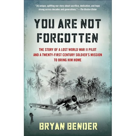You Are Not Forgotten : The Story of a Lost World War II Pilot and a Twenty-First-Century Soldier's Mission to Bring Him