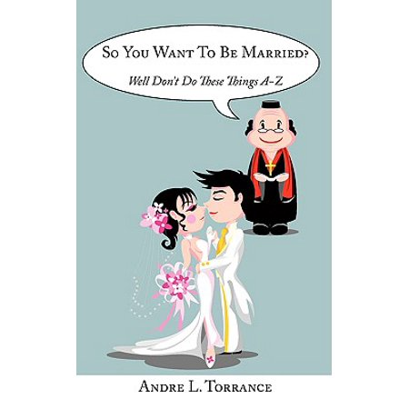 So You Want to Be Married? : Well Don't Do These Things