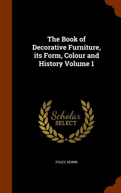 The Book Of Decorative Furniture Its Form Colour And