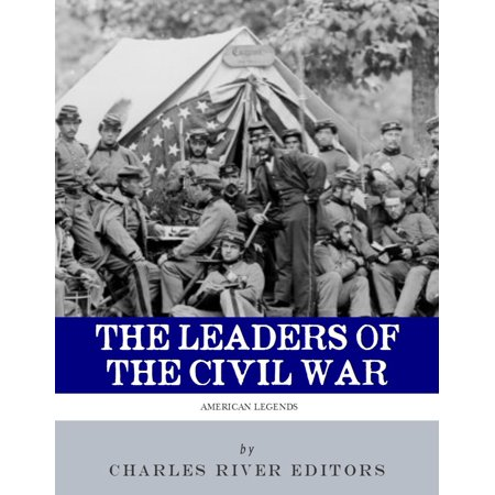 The Leaders of the Civil War: The Lives of Abraham Lincoln, Ulysses S. Grant, William Tecumseh Sherman, Jefferson Davis, Robert E. Lee, and Stonewall Jackson (Illustrated Edition) -