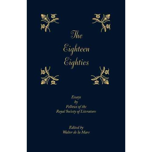 The Eighteen-Eighties: Essays by Fellows of the Royal Society of Literature