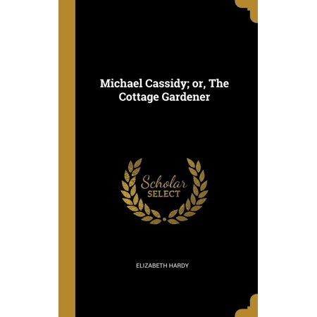 Michael Cassidy; Or, the Cottage Gardener Hardcover ()