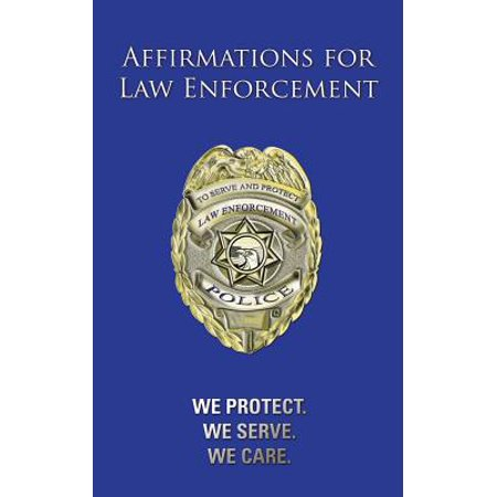 Affirmations for Law Enforcement : We Protect. We Serve. We Care.