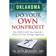 Oklahoma Do Your Own Nonprofit : The Only GPS You Need for 501c3 Tax Exempt Approval
