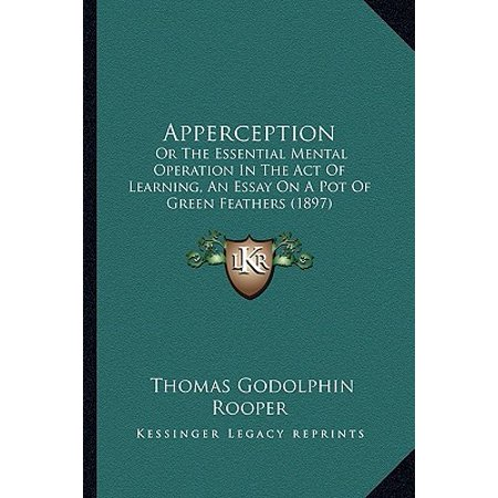 Mental Operation (Apperception : Or the Essential Mental Operation in the Act of Learning, an Essay on a Pot of Green Feathers (1897))