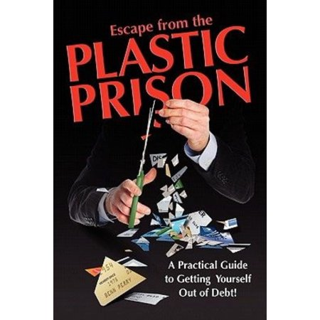 Escape From The Plastic Prison  A Practical Guide To Getting Yourself Out Of Debt