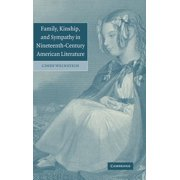 Cambridge Studies in American Literature and Culture: Family, Kinship, and Sympathy in Nineteenth-Century American Literature (Hardcover)