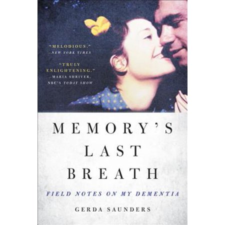 Memory's Last Breath : Field Notes on My Dementia