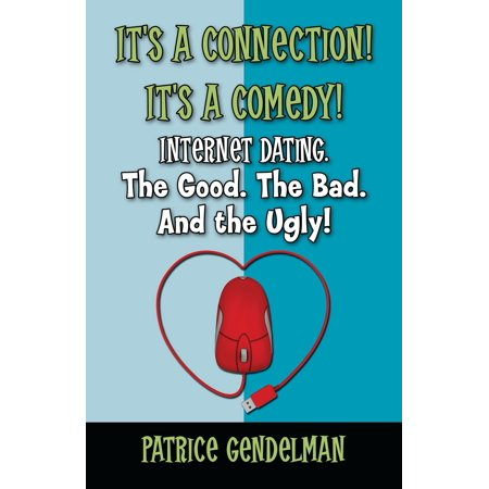 It's a Connection! It's a Comedy! Internet Dating. The Good. The Bad. And the Ugly -
