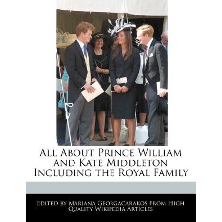 All about Prince William and Kate Middleton Including the Royal Family by