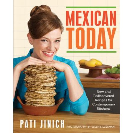 Mexican Today : New and Rediscovered Recipes for Contemporary