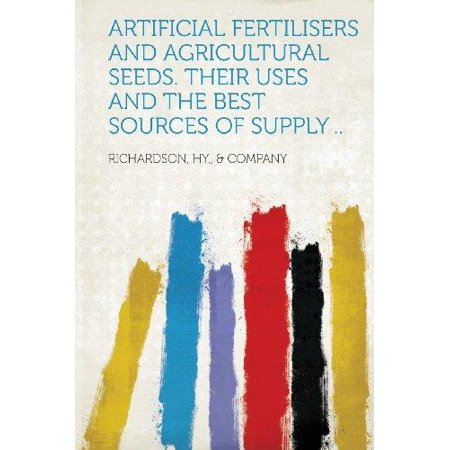 Artificial Fertilisers and Agricultural Seeds. Their Uses and the Best Sources of Supply