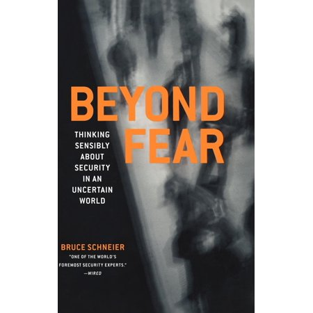 Beyond Fear : Thinking Sensibly about Security in an Uncertain World
