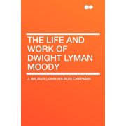 The Life and Work of Dwight Lyman Moody