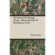 The Book of Everlasting Things - Illustrated with 78 Masterpieces of Art (Paperback)