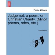 Judge Not, a Poem, on Christian Charity. (Minor Poems, Odes, Etc.).