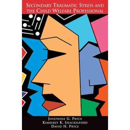 Secondary Traumatic Stress and the Child Welfare (Secondary Traumatic Stress And The Child Welfare Professional)