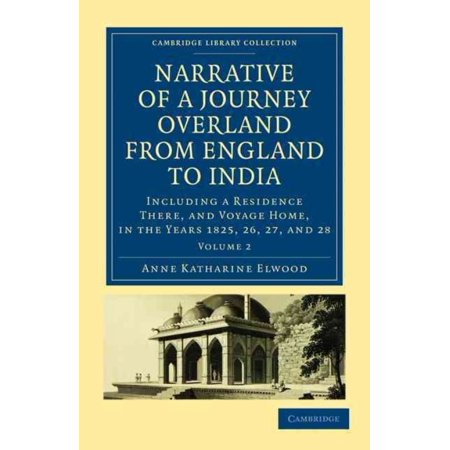 Narrative of a Journey Overland from England, by the Continent of Europe, Egypt, and the Red Sea, to India: Including a Residence There, and Voyage Ho