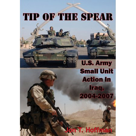 Autonomous Action Unit - Tip Of The Spear: U.S. Army Small Unit Action In Iraq, 2004-2007 [Illustrated Edition] - eBook