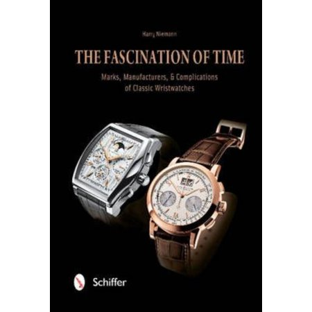 The Fascination of Time: Classic Watches: The Brands, History, and Complications: Marks, Manufacturers, & Complications of Classic Wristwatches