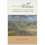 Loving God's Wildness : The Christian Roots of Ecological Ethics in American Literature